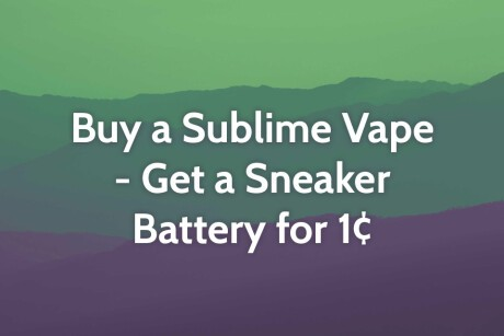 Buy a Sublime vape - Get a Sneaker Battery for 1¢! Banner